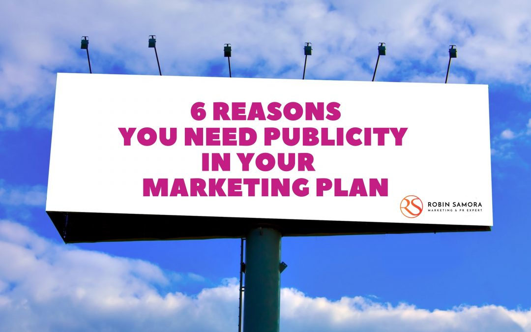 6 Reasons You Need Publicity in Your Marketing Plan