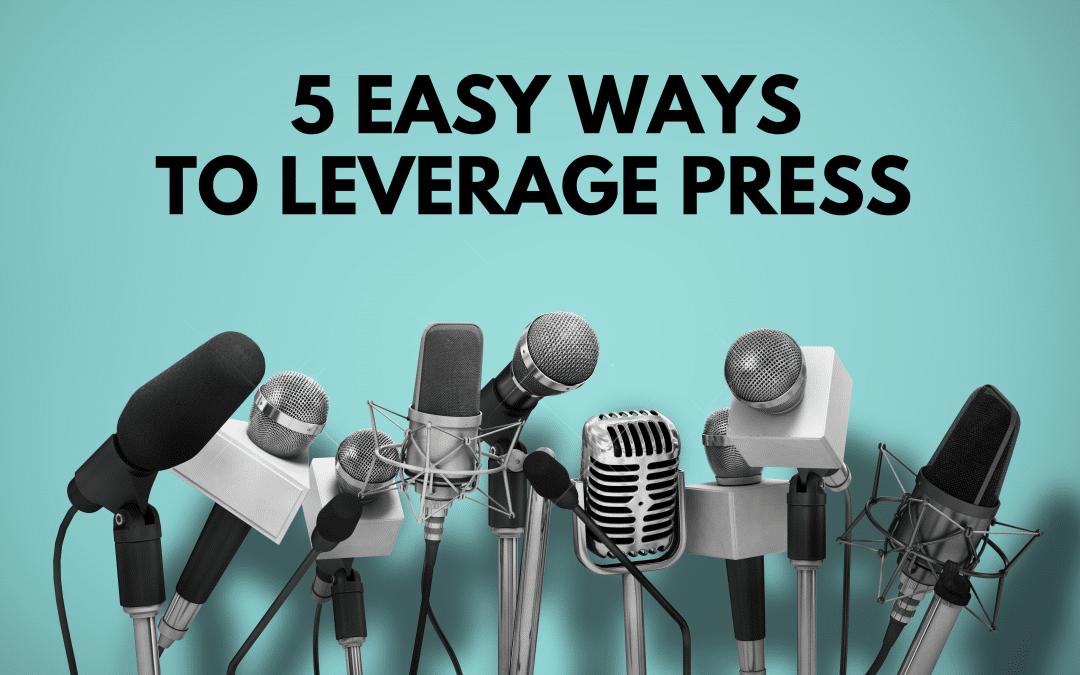 Marketing Tip:  5 Easy Ways to Leverage Press